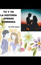Tu y yo, la historia apenas comienza ( Sofia y Hugo) [Historia 1] by Tuttinice8