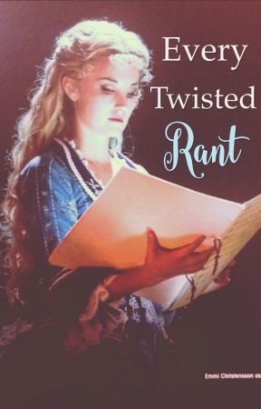 Every Twisted Rant by Phantomess_Rose