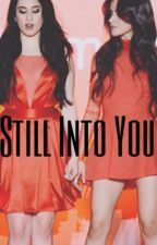 Still Into You (Camren)  {UNDER EDITING}  by corruptivemotion