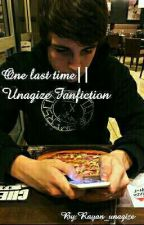One last time||Unagize Fanfiction by RayanxCroes