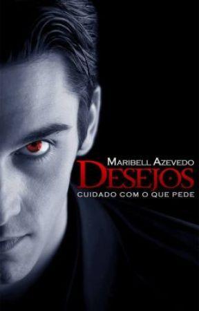 Desejos - Cuidado com o que pede by MaribellAzevedo