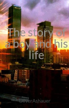 The story of a boy and his life by OliverAshauer