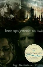 Inne spojrzenie na świat- HP  //ZAKOŃCZONE// by Bellatrix_Riddle_