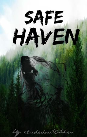 Safe Haven - COMPLETED, SLOW EDITING by cloudedwithstories