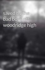 saved by the bad boys off woodridge high by SophiaThornton4