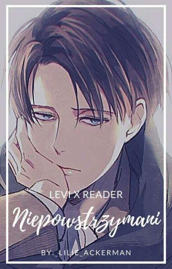 Niepowstrzymani [Levi x Reader] (ZAMKNIĘTE)
