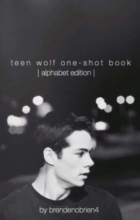 Teen Wolf Oneshot Book | Alphabet Edition | BoyXBoy by BrendenOBrien4