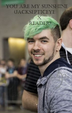 You Are My Sunshine (Jacksepticeye x Reader) by Cooltrusty_Mc