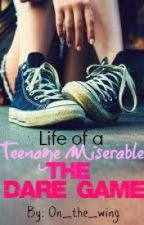 Life of a Teenage Miserable: The Dare Game by On_the_wing