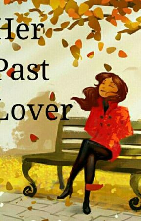Her Past Lover by SheKhaiNah12