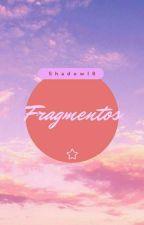 Fragmentos by ShadowI8