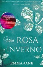 Una Rosa d'Inverno [SOSPESA] by Emma_Jane84
