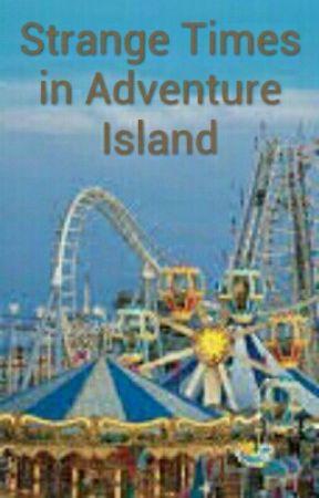 Strange Times at Adventure Island by Daniel_A123