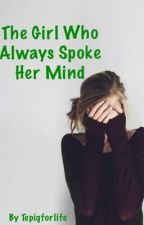 The Girl Who Always Spoke Her Mind by tepigforlife