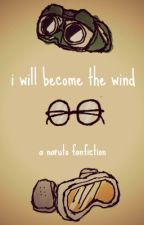 I Will Become the Wind by blaizek