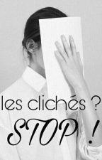 Les clichés ? STOP !  by Miss_Half-Blxxd