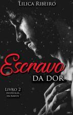 Escravo da Dor(livro ll da Duologia Escravos) by LilicaRibeiro