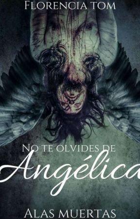 No te olvides de Angélica: Alas muertas. |segundo libro| by FlorenciaTom