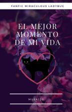 EL MEJOR MOMENTO DE MI VIDA   (Chatnoir y tu) by musa320