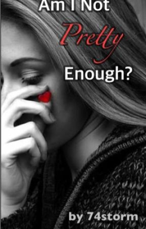 Am I Not Pretty Enough? *Coming Soon* by 74storm