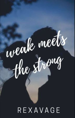 Weak MEETS the Strong √ by REXAVAGE