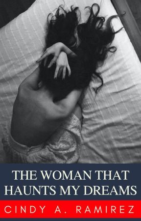 The Woman that Haunts my Dreams by RamirezCindy