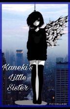 Kaneki's Little Sister (Ayato x Reader Fanfic)  by _xLilyx
