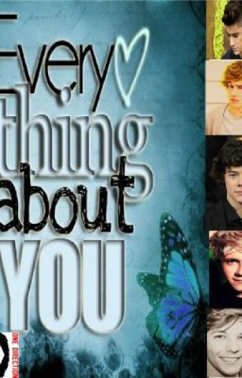 Everything About You (A One Direction FanFic)