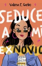 Seduce a mi ex-novio by ValeGarbo