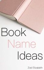 Book Name Ideas by zoexxelizabeth
