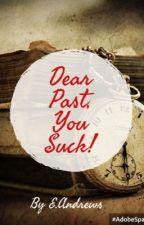 Dear Past, You Suck! by eMMy-aNN