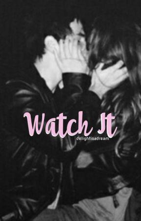 Watch It by delightisadream