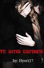 Te amo, Caroline. by hyori17