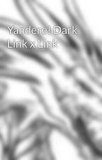 Yandere! Dark Link x Link by Midnightfretwellyaoi
