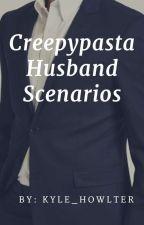 Creepypasta Husband Scenarios by Kyle_Howlter
