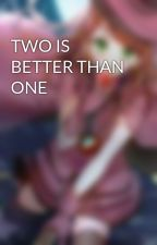TWO IS BETTER THAN ONE by Violetta62110