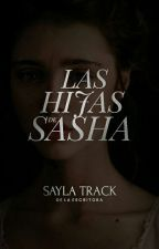 Las hijas de Sasha by SaylaTrack