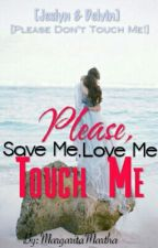 Please Save Me Love Me Touch Me by MargaritaMartha