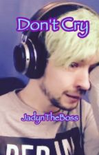 Don't Cry {Jacksepticeye x Female Reader} by oliviahope17