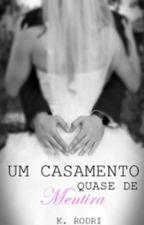 Um Casamento Quase de Mentira - Livro 1 by autorakrodri