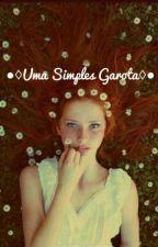 ●♢Uma Simples Garota ♢● by Yukari_Kawaii
