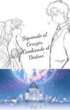 Siguiendo al Corazón, Cambiando el Destino. by Hdayana16