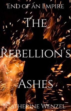 The Rebellion's Ashes | Book One | End of an Empire by GeneralPretzel