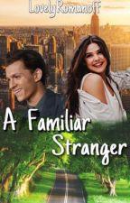 A Familiar Stranger|Tom Holland by LovelyRomanoff
