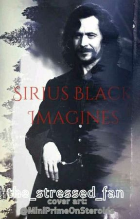Sirius Black x reader Oneshots by the_stressed_fan