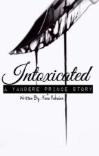 Intoxicated (Yandere Prince Story) by Kxramel