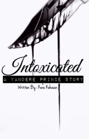 Intoxicated (Yandere Prince x Reader) by Kxramel