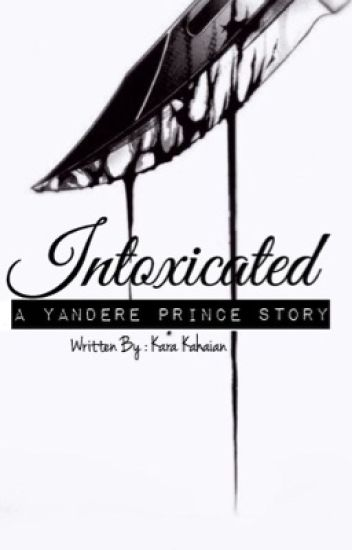 Intoxicated (Yandere Prince X Reader)