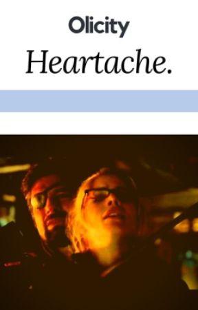 Heartache // Olicity by smoaknarrow