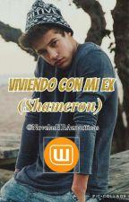 Viviendo Con Mi Ex (Shameron). by NovelasHBAzuariticas